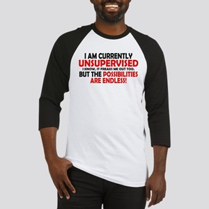 I'M CURRENTLY UNSUPERVISED. I KNOW IT FREAKS ME OU