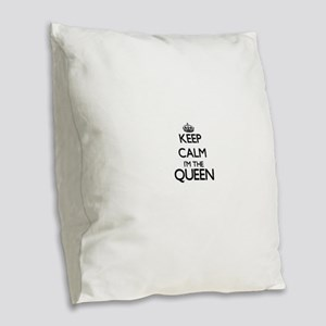 Keep calm I'm the Queen Burlap Throw Pillow
