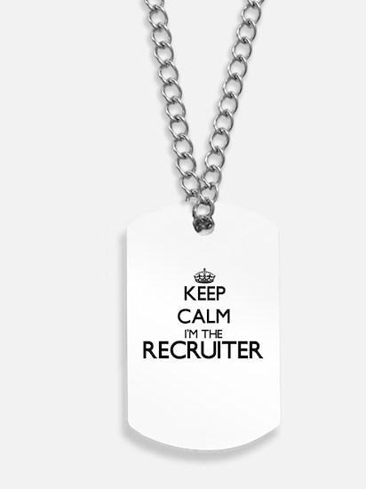 Keep calm I'm the Recruiter Dog Tags