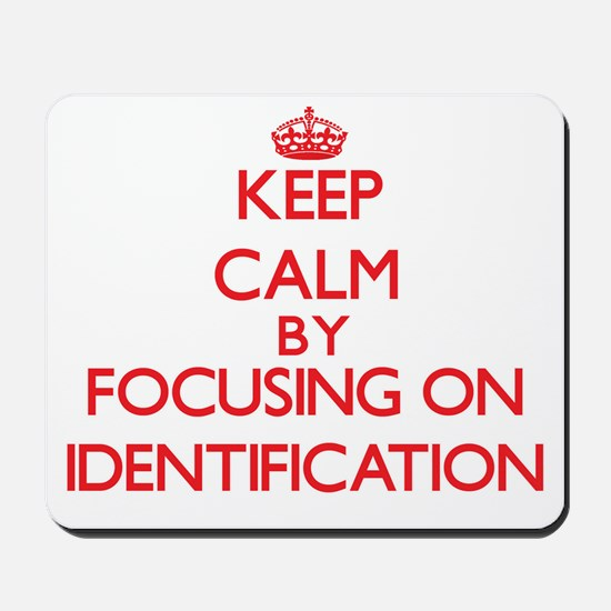 Keep Calm by focusing on Identification Mousepad