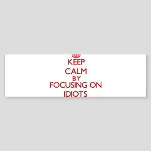 Keep Calm by focusing on Idiots Bumper Sticker