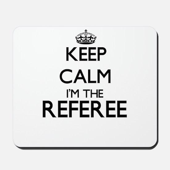 Keep calm I'm the Referee Mousepad