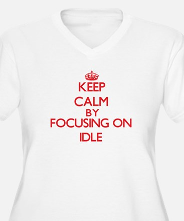 Keep Calm by focusing on Idle Plus Size T-Shirt