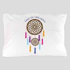Keep On Dreaming Pillow Case