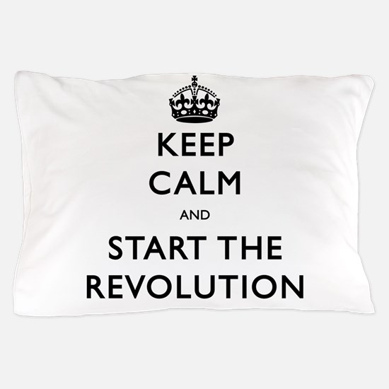 Keep Calm And Start The Revolution Pillow Case