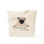 No Way You Love Pugs? Tote Bag