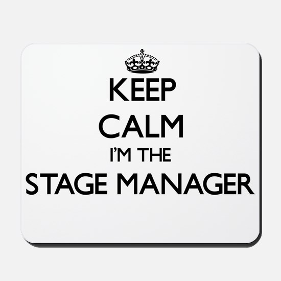 Keep calm I'm the Stage Manager Mousepad
