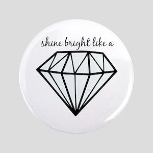 """Shine Bright Like a 3.5"""" Button"""