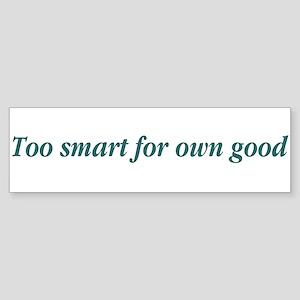 Too Smart Bumper Sticker