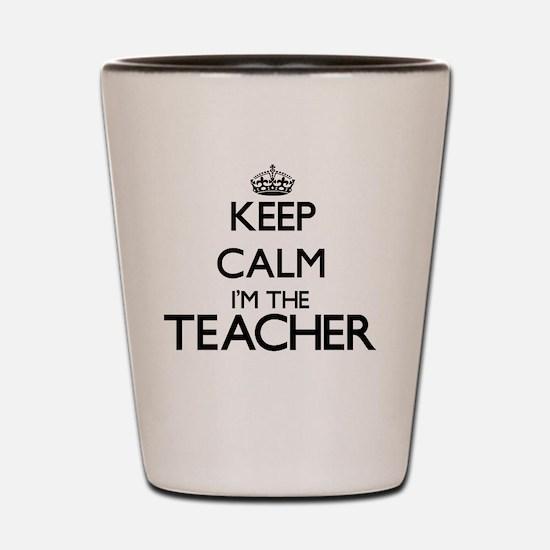 Keep calm I'm the Teacher Shot Glass