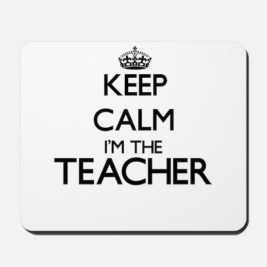 Keep calm I'm the Teacher Mousepad