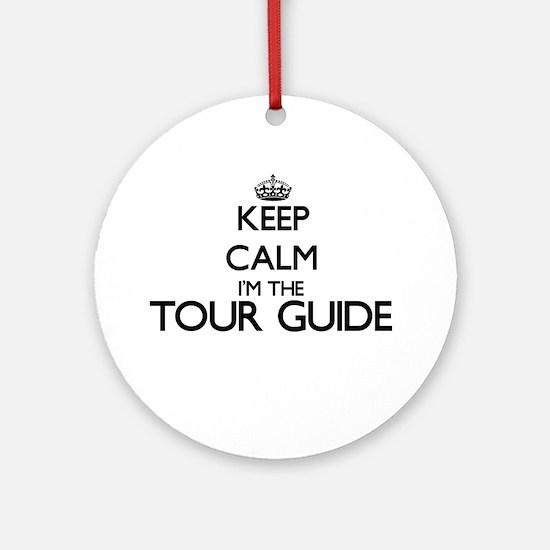 Keep calm I'm the Tour Guide Ornament (Round)