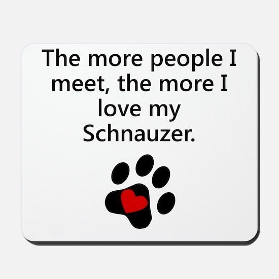 The More I Love My Schnauzer Mousepad