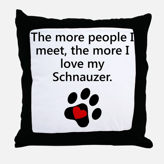 The More I Love My Schnauzer Throw Pillow