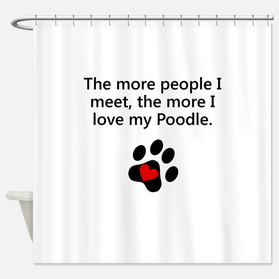 The More I Love My Poodle Shower Curtain