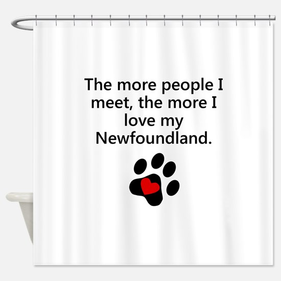 The More I Love My Newfoundland Shower Curtain