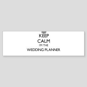 Keep calm I'm the Wedding Planner Bumper Sticker