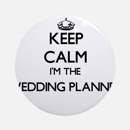 Keep calm I'm the Wedding Planner Ornament (Round)