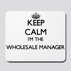 Keep calm I'm the Wholesale Manager Mousepad