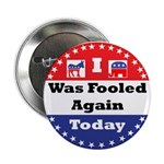 """Fooled Again Voter 2.25"""" Button (10 Pack)"""