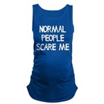 Normal People Scare Me Humor Maternity Tank Top