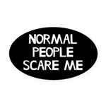 Normal People Scare Me Humor Oval Car Magnet