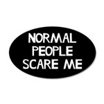 Normal People Scare Me Humor 20x12 Oval Wall Decal