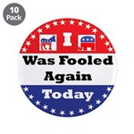 """Fooled Again Voter 3.5"""" Button (10 Pack)"""
