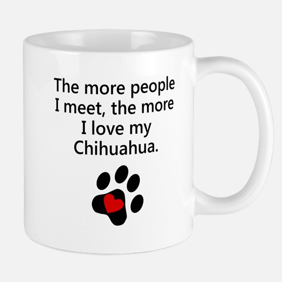The More I Love My Chihuahua Mugs