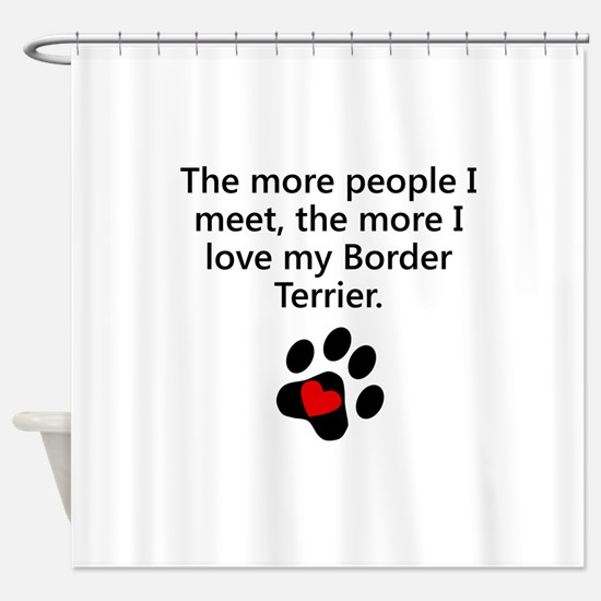 The More I Love My Border Terrier Shower Curtain