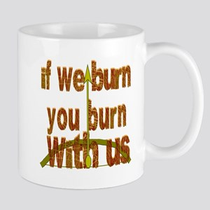 I We Burn Small Arrow Mugs
