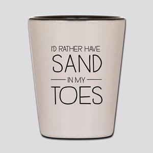 I'd Rather Have Sand In My Toes Shot Glass