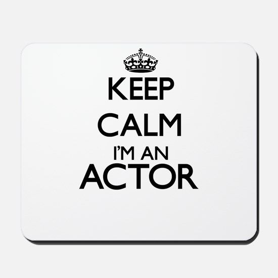 Keep calm I'm an Actor Mousepad