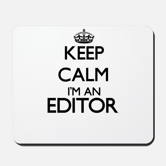 Keep calm I'm an Editor Mousepad