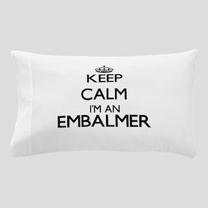 Keep calm I'm an Embalmer Pillow Case
