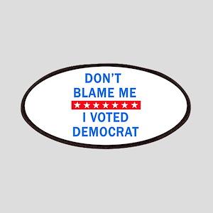 DONT BLAME ME DEMOCRAT Patches