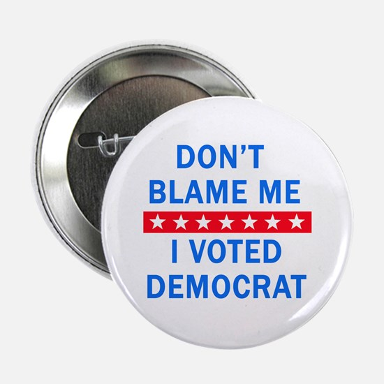 "DONT BLAME ME DEMOCRAT 2.25"" Button"