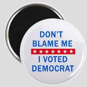 DONT BLAME ME DEMOCRAT Magnet