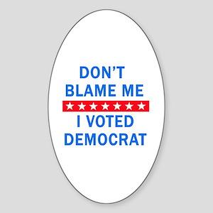 DONT BLAME ME DEMOCRAT Sticker (Oval)