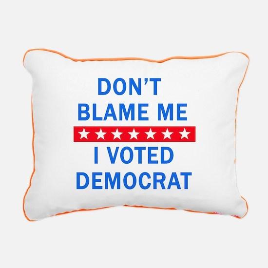 DONT BLAME ME DEMOCRAT Rectangular Canvas Pillow