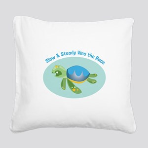 Slow & Steady wins the race Square Canvas Pillow