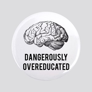"""dangerously overeducated 3.5"""" Button"""