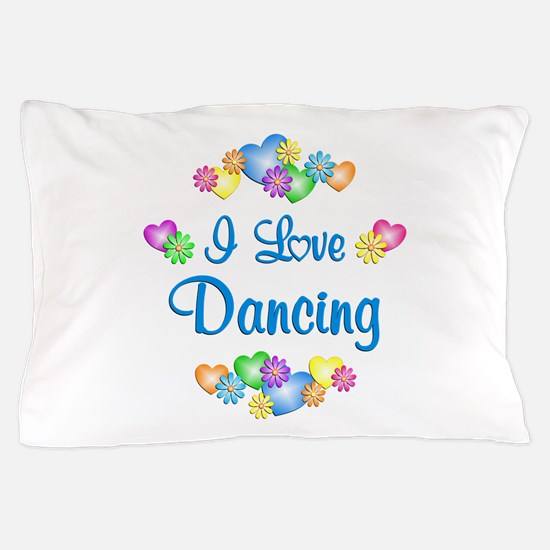 I Love Dancing Pillow Case
