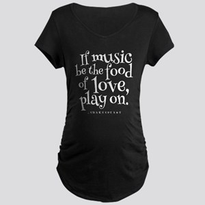 If Music Be The Food Of Lov Maternity Dark T-Shirt
