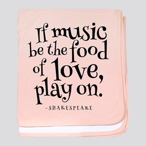 If Music Be The Food Of Love baby blanket