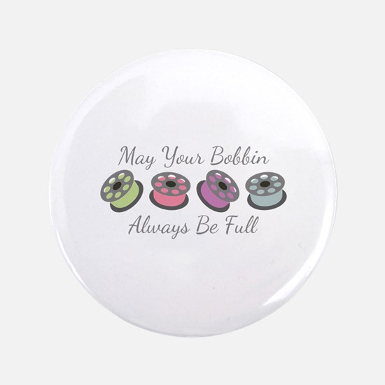 """May Your Bobbin Always Be Full 3.5"""" Button"""