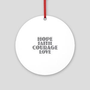 Hope Faith Courage Love Round Ornament
