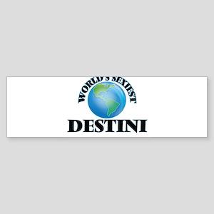 World's Sexiest Destini Bumper Sticker