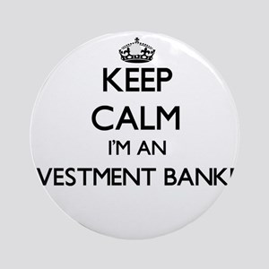 Keep calm I'm an Investment Banke Ornament (Round)