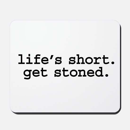 life's short. get stoned. Mousepad